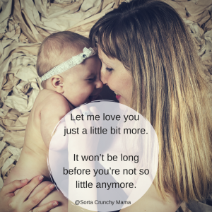It Won't Be Long Before You're Not so Little Anymore - Parenting with Love