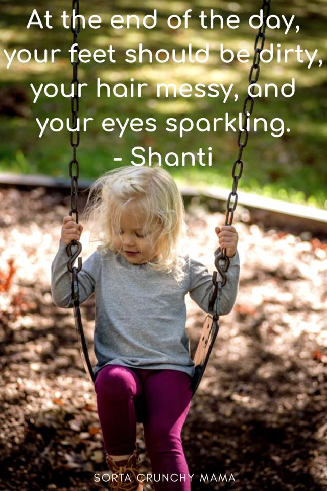 At the end of the day, your feet should be dirty, your hair messy, and your eyes sparkling.